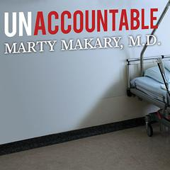 Unaccountable by Marty Makary, MD