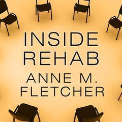 Inside Rehab by Anne M. Fletcher