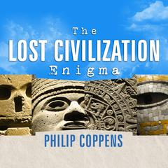 The Lost Civilization Enigma by Philip Coppens