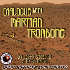 Dialogue with Martian Trombone by Brian Price