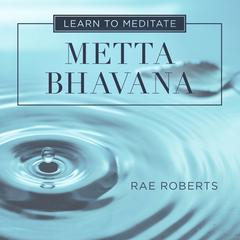 Learn to Meditate: Metta Bhavana by Rae Roberts