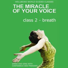 The Miracle of Your Voice - Class 2 – Breath by Barbara Ann Grant