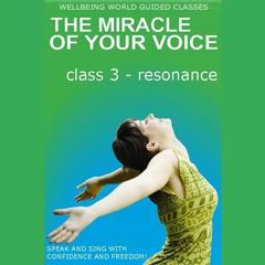 The Miracle of Your Voice - Class 3 – Resonance by Barbara Ann Grant