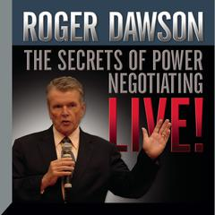The Secrets of Power Negotiating Live! by Roger Dawson