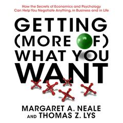 Getting (More of) What You Want by Margaret A. Neale, Thomas Z. Lys