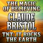 The Magic of Believing and TNT: It Rocks the Earth by Claude Bristol
