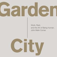 Garden City by John Mark Comer