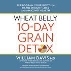 Wheat Belly 10-Day Grain Detox by William Davis, MD