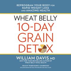 Wheat Belly 10-Day Grain Detox by William Davis, MD
