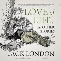 Love of Life, and Other Stories by Jack London