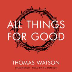 All Things for Good by Thomas Watson