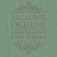 All Loves Excelling by John Bunyan