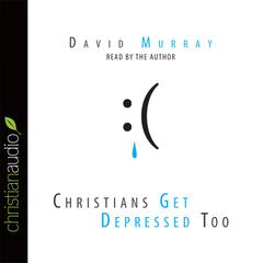 Christians Get Depressed Too by David Murray