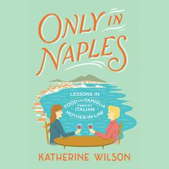 Only in Naples by Katherine Wilson