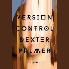 Version Control by Dexter Palmer