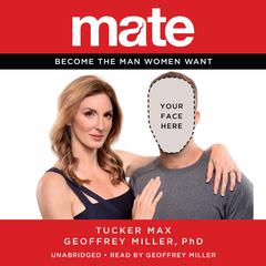 Mate by Tucker Max, Geoffrey Miller, PhD, Geoffrey Miller, PhD