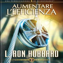 Aumentare L'Efficienza by L. Ron Hubbard