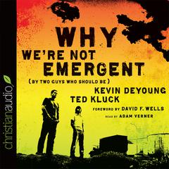 Why We're Not Emergent by Kevin DeYoung, Ted Kluck