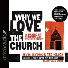 Why We Love the Church by Kevin DeYoung, Ted Kluck