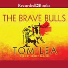 The Brave Bulls by Tom Lea