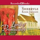 Land of Promiscuity by Sherryle Kiser Jackson