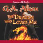 The Dragon Who Loved Me by G. A. Aiken