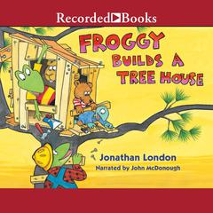 Froggy Builds a Treehouse by Jonathan London