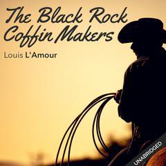 Black Rock Coffin Makers by Louis L'Amour