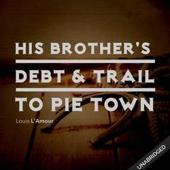 His Brother's Death & Trail to Pie Town by Louis L'Amour