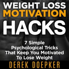 Weight Loss Motivation Hacks by Derek Doepker