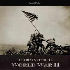 The Great Speeches of World War II by SpeechWorks