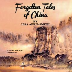 Forgotten Tales of China by Lisa April Smith