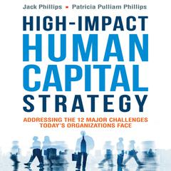 High-Impact Human Capital Strategy by Jack Phillips, Patricia Pulliam Phillips