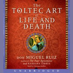 The Toltec Art of Life and Death by Don Miguel Ruiz, Barbara Emrys