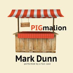 PIGmalion by Mark Dunn