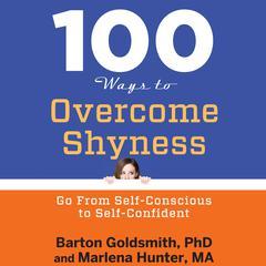 100 Ways to Overcome Shyness by Barton Goldsmith, PhD, Marlena Hunter, MA