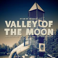 Valley of the Moon by Ryan W. Bradley