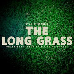 The Long Grass by Ryan W. Bradley