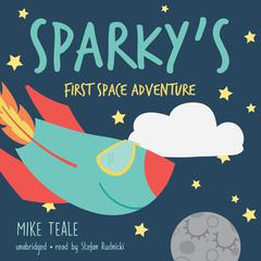 Sparky's First Space Adventure by Mike Teale