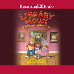 Library Mouse: A Museum Adventure by Daniel Kirk