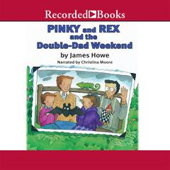 Pinky and Rex and the Double Dad Weekend by James Howe