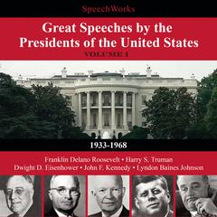Great Speeches by the Presidents of the United States, Vol. 1 by SpeechWorks