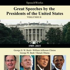Great Speeches by the Presidents of the United States, Vol. 3 by SpeechWorks