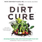 The Dirt Cure by Maya Shetreat-Klein, MD