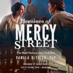 Heroines of Mercy Street by Pamela D. Toler, PhD, Pamela D. Toler, PhD