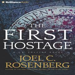 The First Hostage by Joel C. Rosenberg