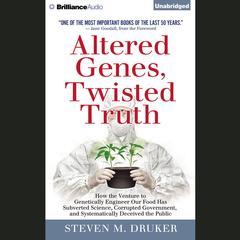 Altered Genes, Twisted Truth by Steven M. Druker