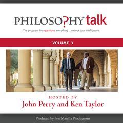 Philosophy Talk, Vol. 3 by John Perry, Ken Taylor