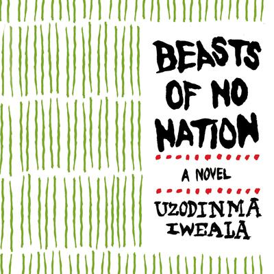 Beasts of No Nation Movie Tie-in by Uzodinma Iweala