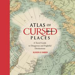Atlas of Cursed Places by Olivier Le Carrer